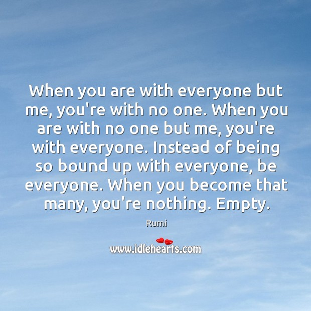 When you are with everyone but me, you're with no one. When Image