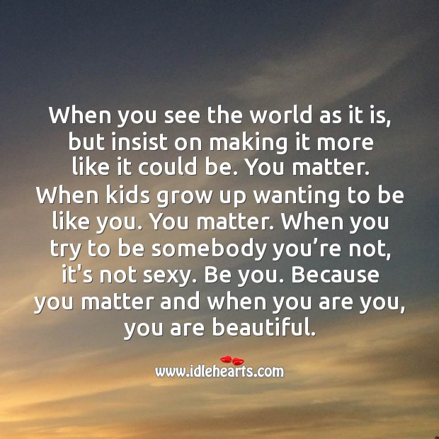 When you are you, you are beautiful. You're Beautiful Quotes Image