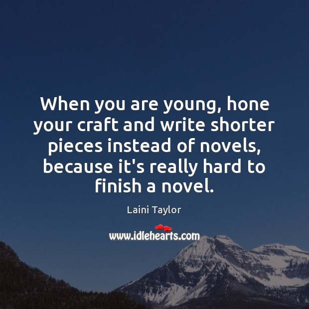 When you are young, hone your craft and write shorter pieces instead Laini Taylor Picture Quote