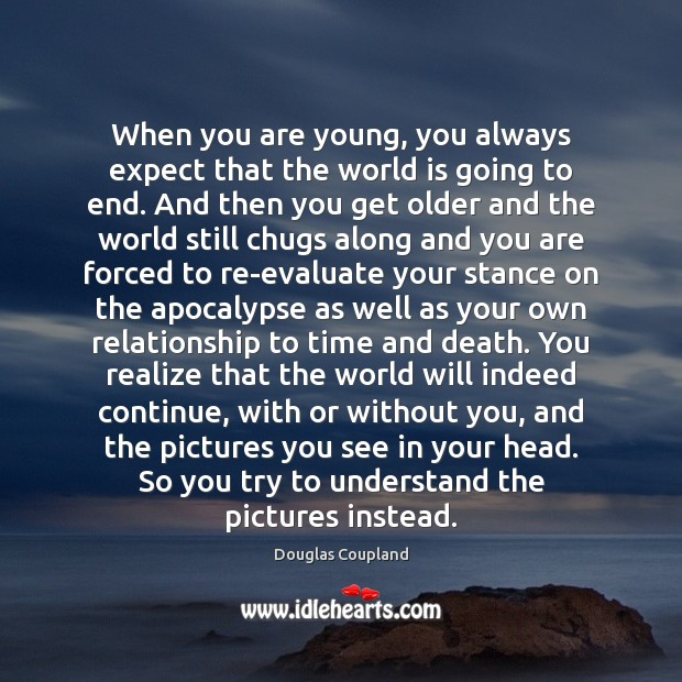 When you are young, you always expect that the world is going Image