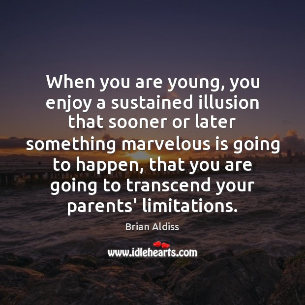Image, When you are young, you enjoy a sustained illusion that sooner or