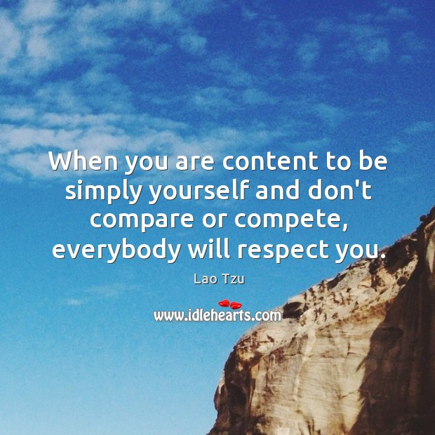 When you are yourself. Everyone will respect you. Image