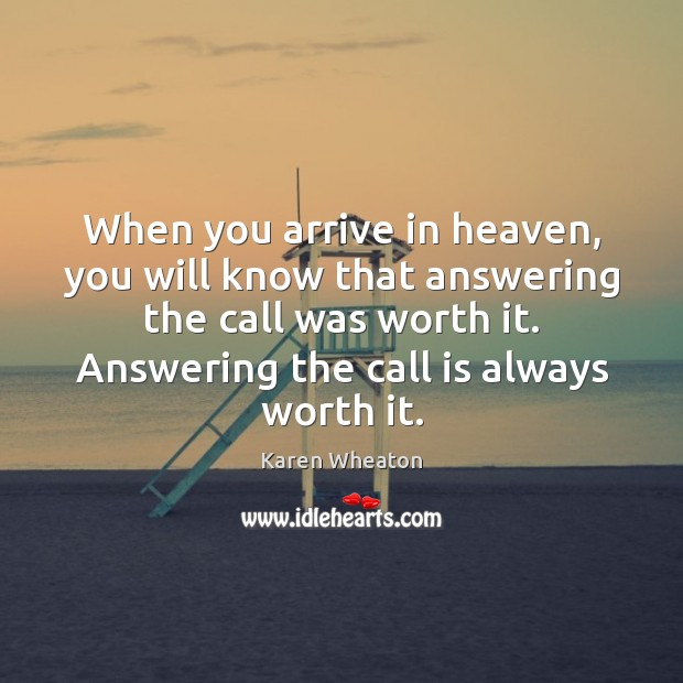 Image, When you arrive in heaven, you will know that answering the call