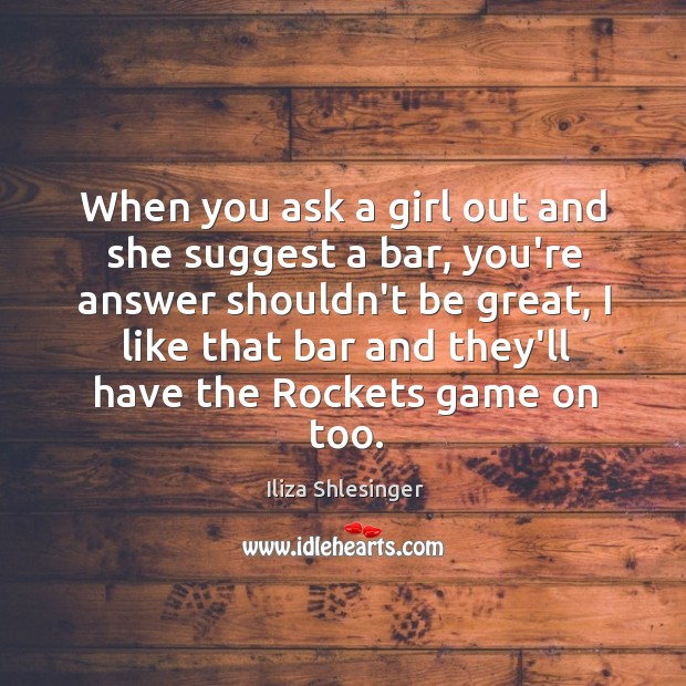 Image, When you ask a girl out and she suggest a bar, you're