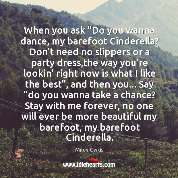 """Image, When you ask """"Do you wanna dance, my barefoot Cinderella? Don't need"""