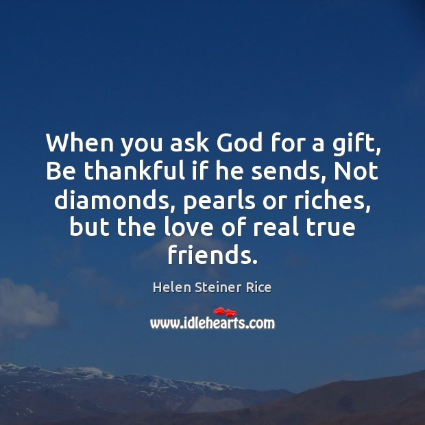 Helen Steiner Rice Picture Quote image saying: When you ask God for a gift, Be thankful if he sends,