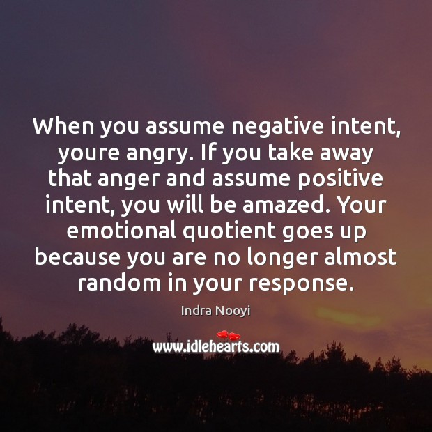 Image, When you assume negative intent, youre angry. If you take away that