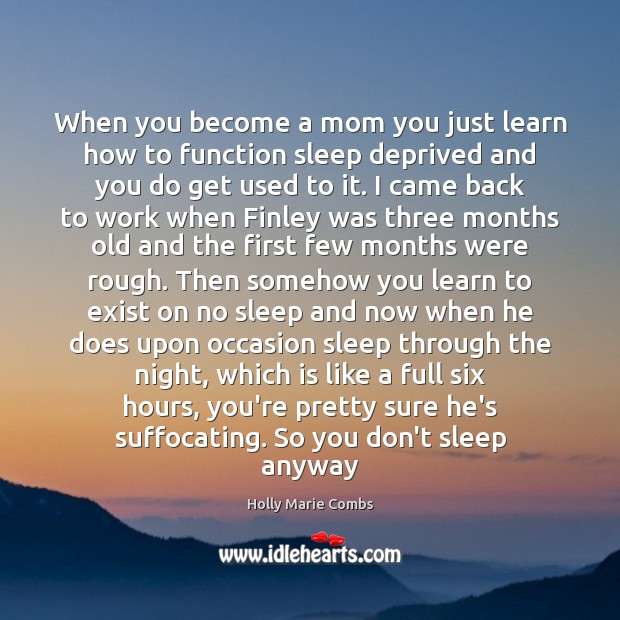 Image, When you become a mom you just learn how to function sleep