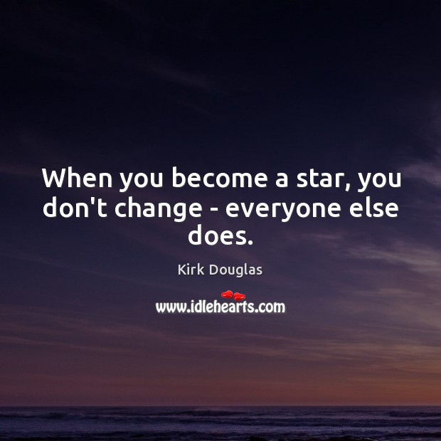 When you become a star, you don't change – everyone else does. Image