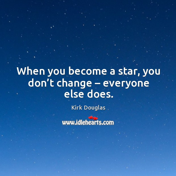 When you become a star, you don't change – everyone else does. Kirk Douglas Picture Quote