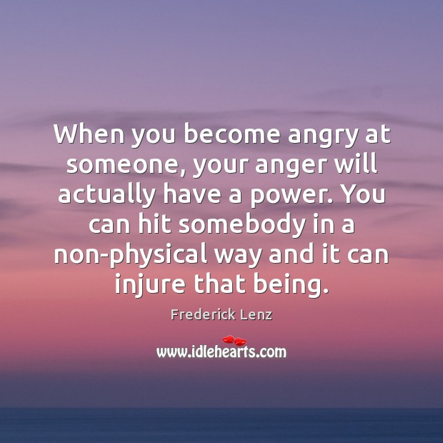 Image, When you become angry at someone, your anger will actually have a