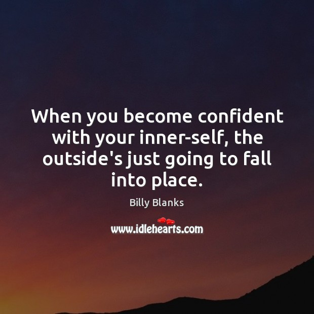 Image, When you become confident with your inner-self, the outside's just going to