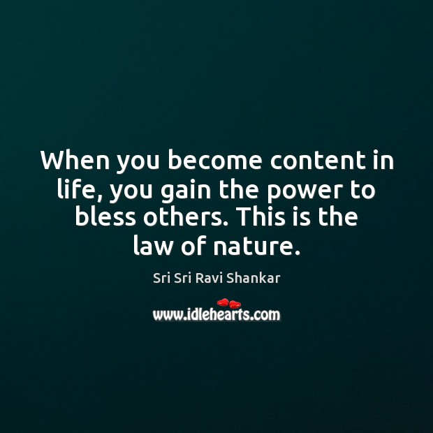 When you become content in life, you gain the power to bless Image