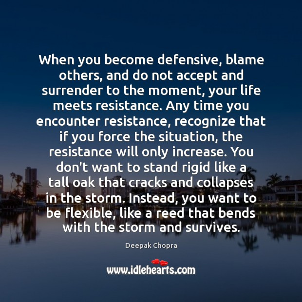 When you become defensive, blame others, and do not accept and surrender Deepak Chopra Picture Quote