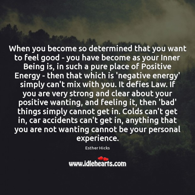 When you become so determined that you want to feel good – Esther Hicks Picture Quote