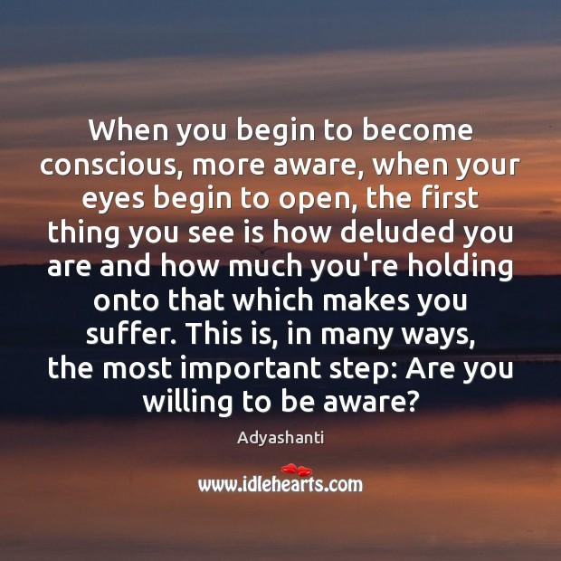 Image, When you begin to become conscious, more aware, when your eyes begin