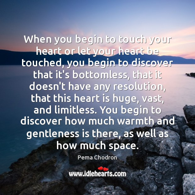 Image, When you begin to touch your heart or let your heart be