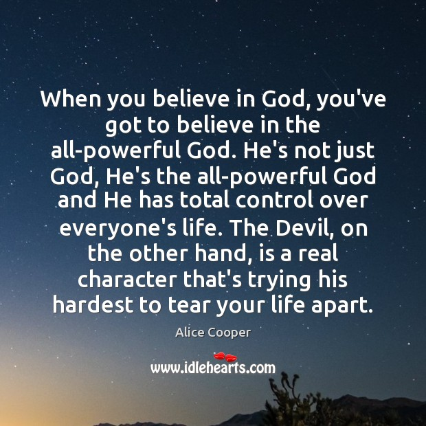 Image, When you believe in God, you've got to believe in the all-powerful
