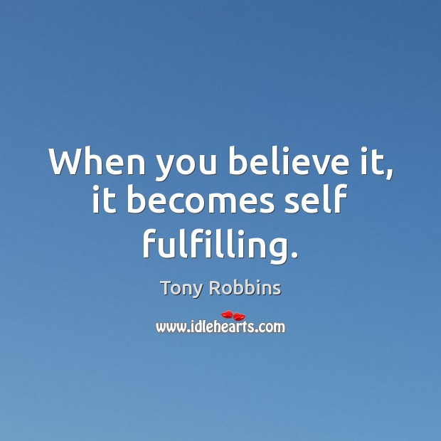 Image, When you believe it, it becomes self fulfilling.
