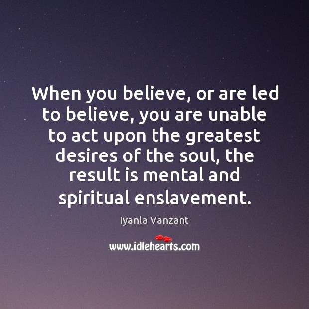When you believe, or are led to believe, you are unable to Iyanla Vanzant Picture Quote