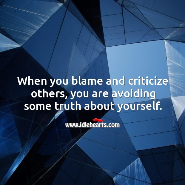 Image, When you blame and criticize others, you are avoiding some truth about yourself.