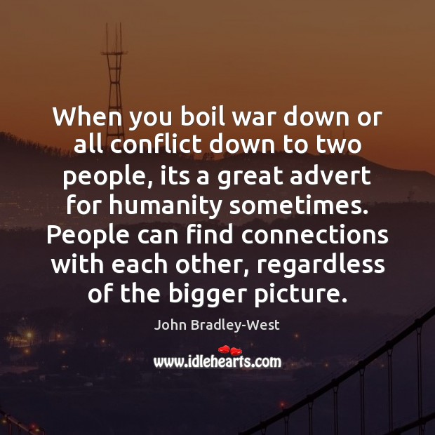 Image, When you boil war down or all conflict down to two people,