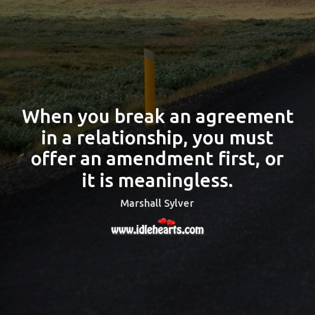 When you break an agreement in a relationship, you must offer an Marshall Sylver Picture Quote