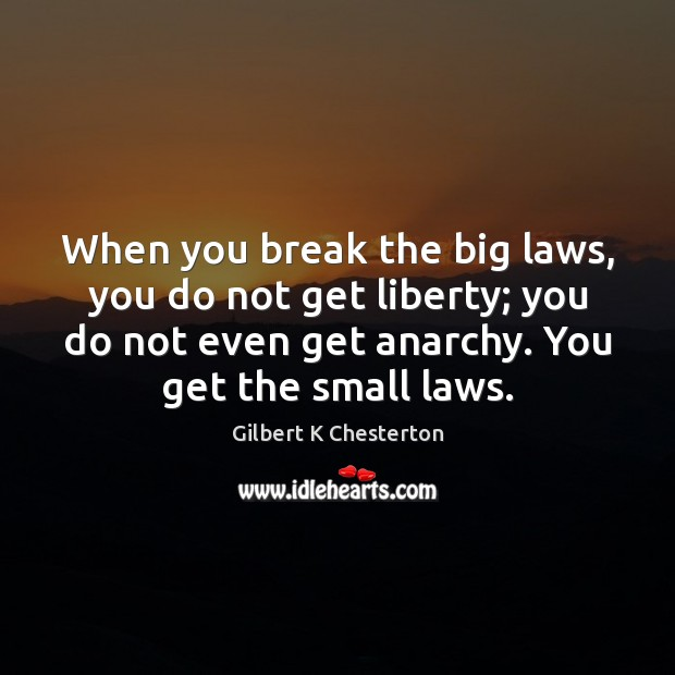When you break the big laws, you do not get liberty; you Image