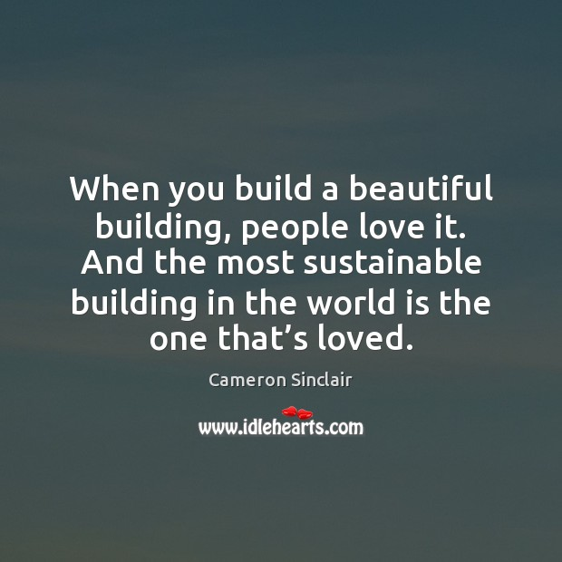 Image, When you build a beautiful building, people love it. And the most