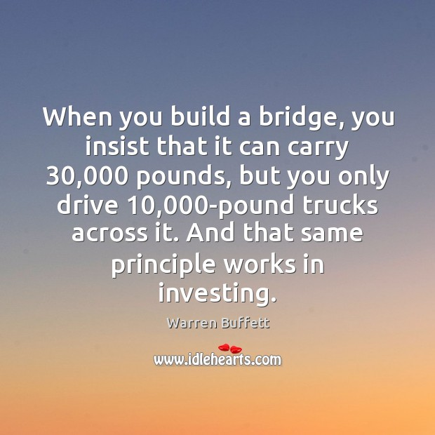 Image, When you build a bridge, you insist that it can carry 30,000 pounds,