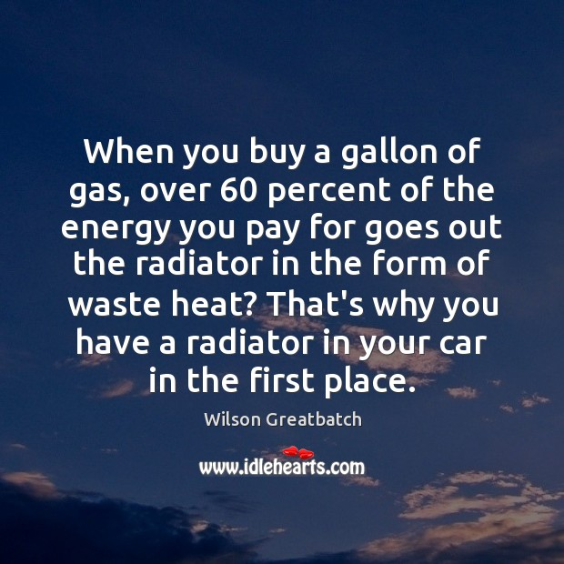 When you buy a gallon of gas, over 60 percent of the energy Image