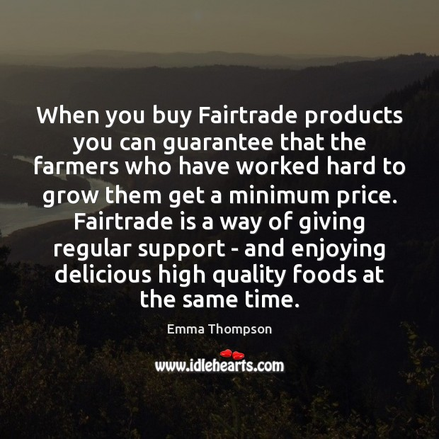 Image, When you buy Fairtrade products you can guarantee that the farmers who
