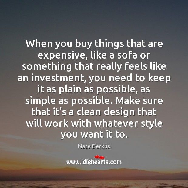 When you buy things that are expensive, like a sofa or something Nate Berkus Picture Quote