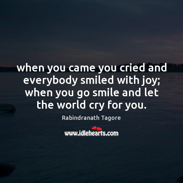 Image, When you came you cried and everybody smiled with joy; when you