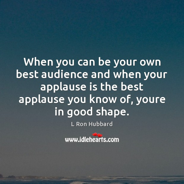 Image, When you can be your own best audience and when your applause