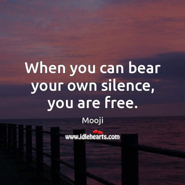 When you can bear your own silence, you are free. Image
