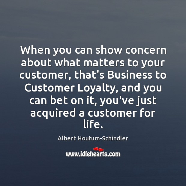 Image, When you can show concern about what matters to your customer, that's