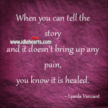 When it doesn't bring pain, you know it is healed. Image
