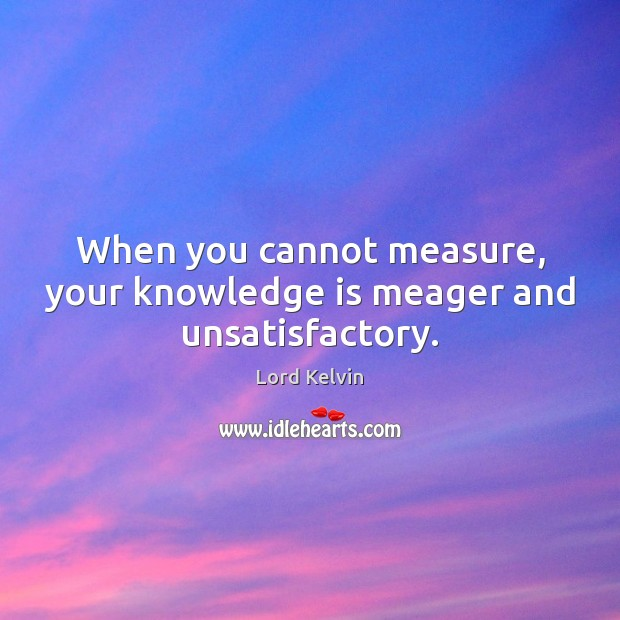 Image, When you cannot measure, your knowledge is meager and unsatisfactory.