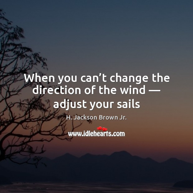 Image, When you can't change the direction of the wind — adjust your sails