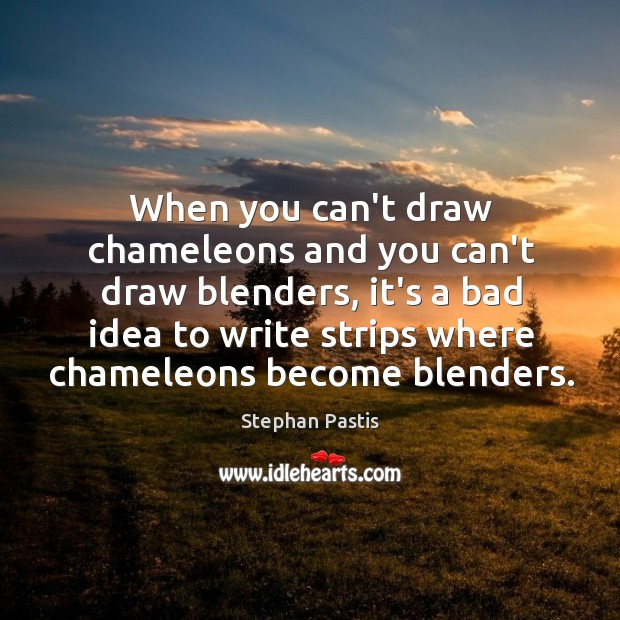 When you can't draw chameleons and you can't draw blenders, it's a Stephan Pastis Picture Quote