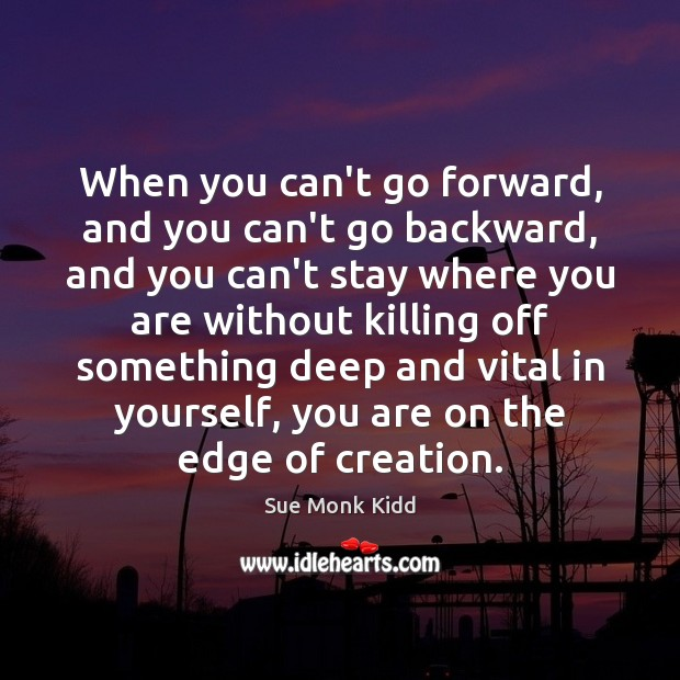 When you can't go forward, and you can't go backward, and you Image