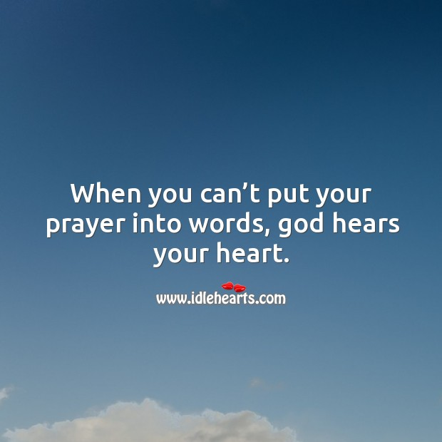 When you can't put your prayer into words, God hears your heart. Image