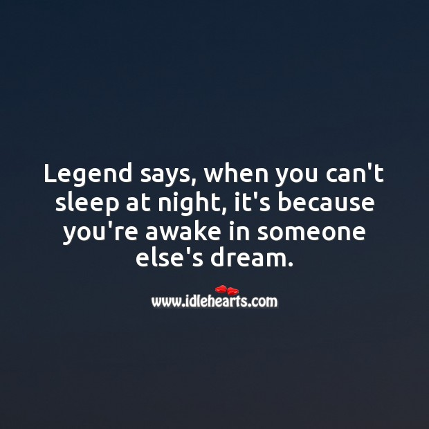 When you can't sleep at night, it's because you're awake in someone's dream. Funny Quotes Image