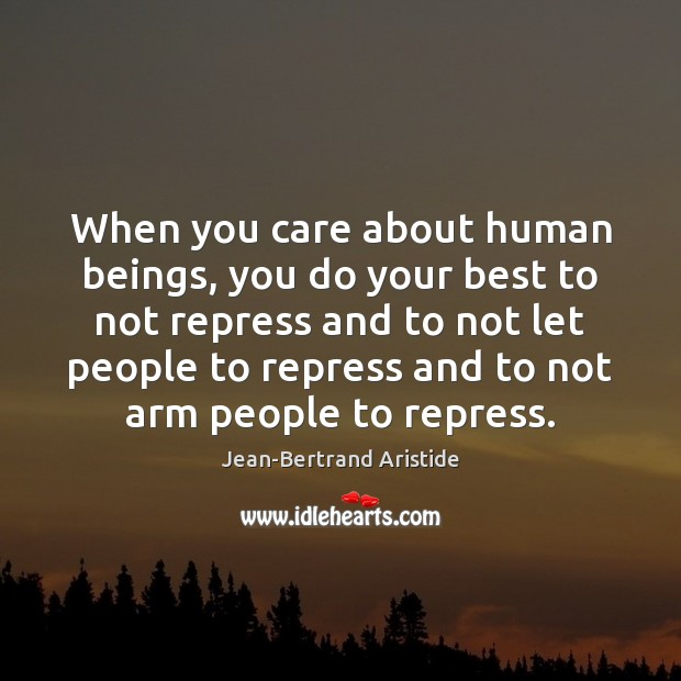 When you care about human beings, you do your best to not Image