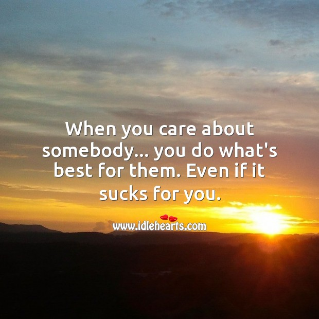 When you care about somebody you do what's best for them. Love Hurts Quotes Image