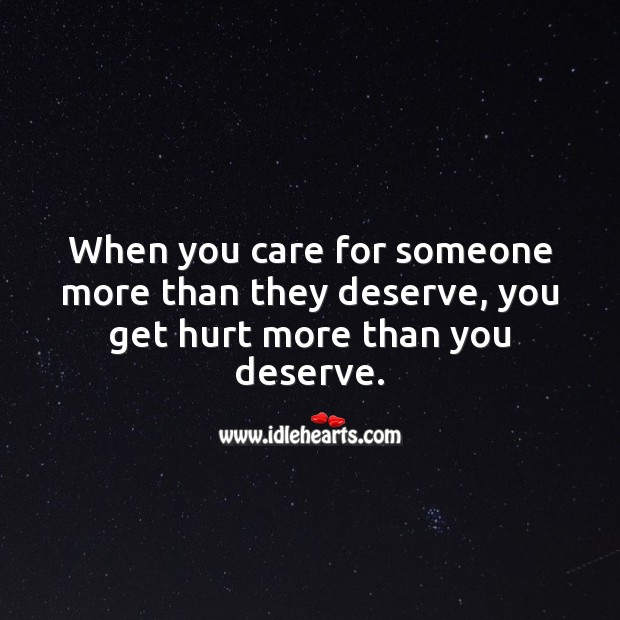 When you care for someone more than they deserve, you get hurt. Hurt Quotes Image