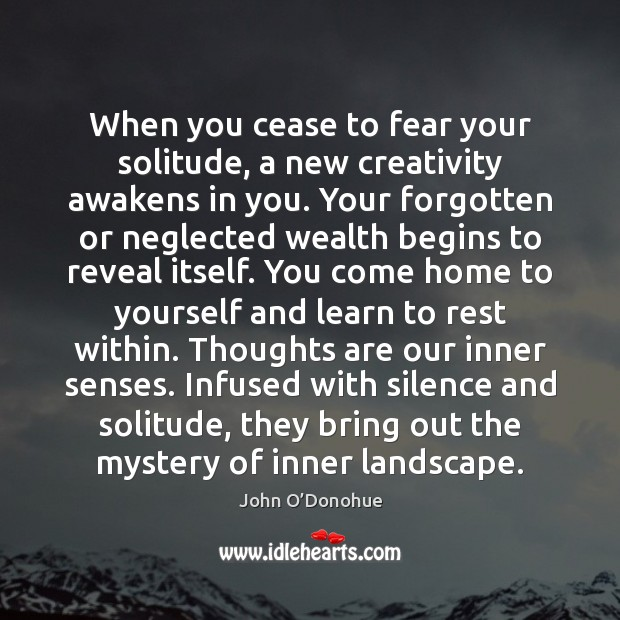 When you cease to fear your solitude, a new creativity awakens in John O'Donohue Picture Quote