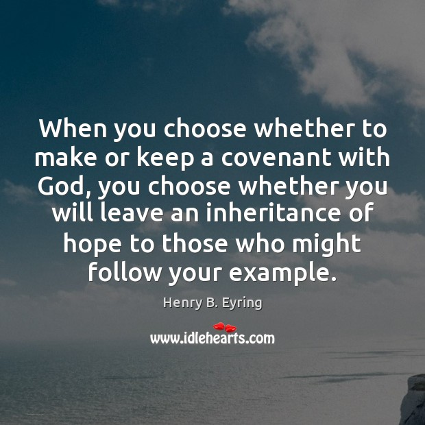 Image, When you choose whether to make or keep a covenant with God,