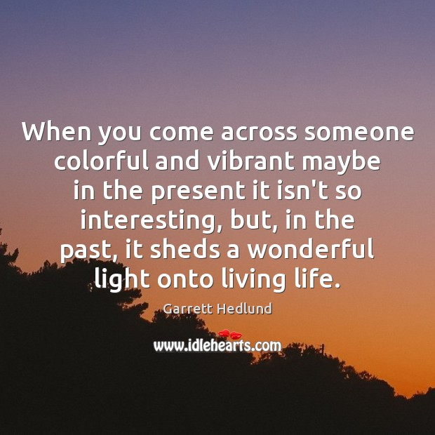 When you come across someone colorful and vibrant maybe in the present Image
